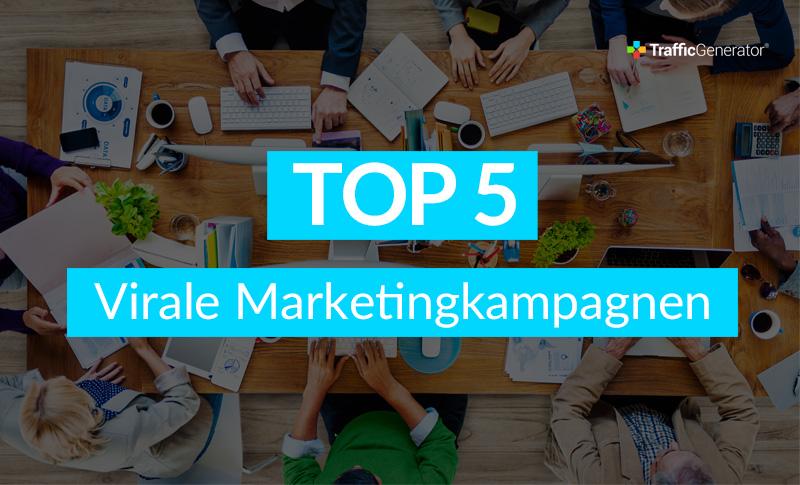 Top5 Virale Marketingkampagnen TrafficGenerator
